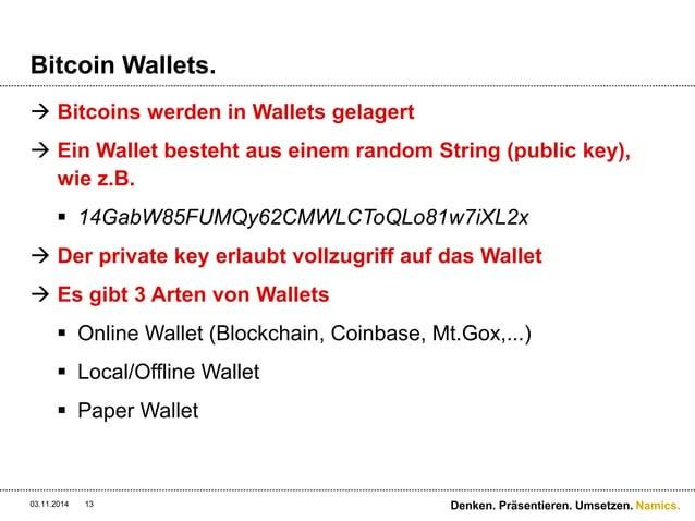 Namics.  Bitcoin Wallets.   Bitcoins werden in Wallets gelagert   Ein Wallet besteht aus einem random String (public key...