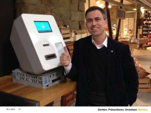 Namics.  Bitcoin Automat.  03.11.2014 14 Denken. Präsentieren. Umsetzen.