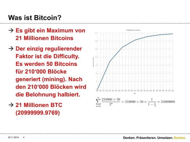 Namics.  Was ist Bitcoin?   Es gibt ein Maximum von  21 Millionen Bitcoins   Der einzig regulierender  Faktor ist die Di...