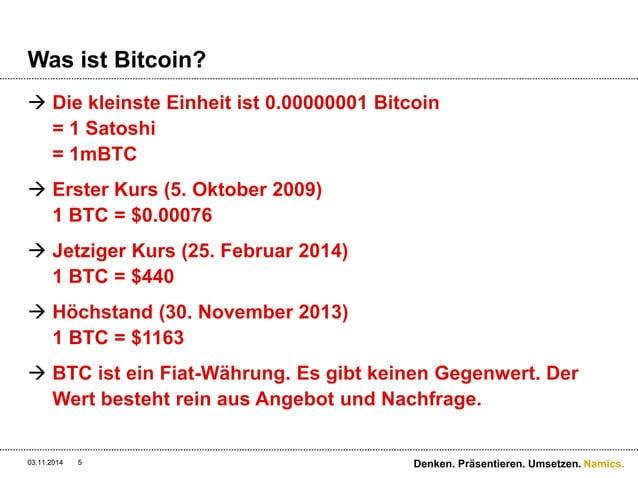 Namics.  Was ist Bitcoin?   Die kleinste Einheit ist 0.00000001 Bitcoin  = 1 Satoshi  = 1mBTC   Erster Kurs (5. Oktober ...