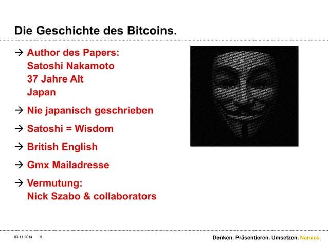 Namics.  Die Geschichte des Bitcoins.   Author des Papers:  Satoshi Nakamoto  37 Jahre Alt  Japan   Nie japanisch geschr...