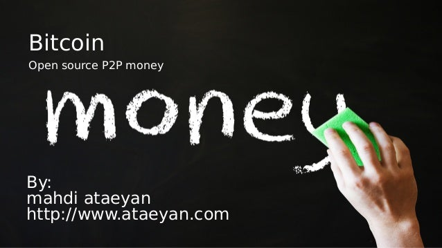Bitcoin Open source P2P money By: mahdi ataeyan http://www.ataeyan.com