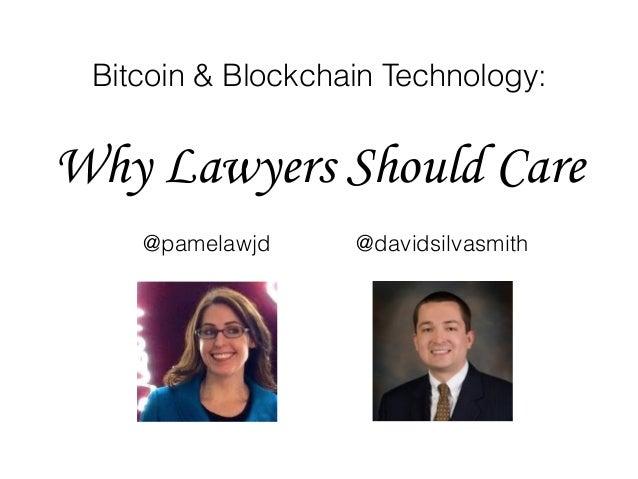 Bitcoin & Blockchain Technology: Why Lawyers Should Care @davidsilvasmith@pamelawjd