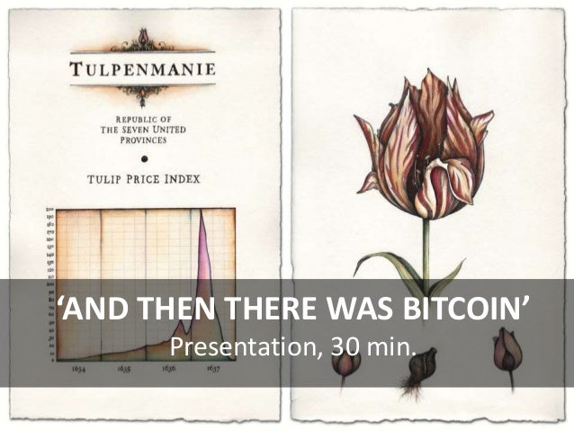 'AND THEN THERE WAS BITCOIN' Presentation, 30 min.