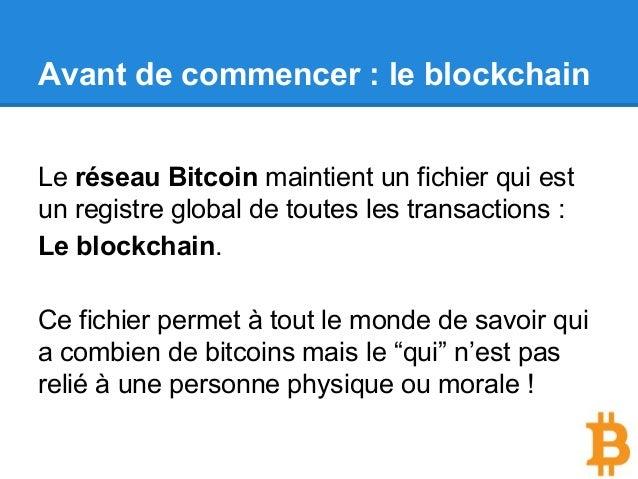 Avant de commencer : le blockchain Le réseau Bitcoin maintient un fichier qui est un registre global de toutes les transac...
