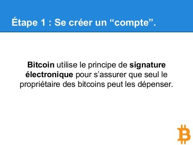 """Étape 1 : Se créer un """"compte"""". Bitcoin utilise le principe de signature électronique pour s'assurer que seul le propriéta..."""