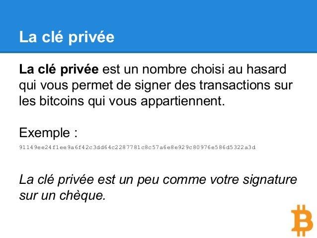 La clé privée La clé privée est un nombre choisi au hasard qui vous permet de signer des transactions sur les bitcoins qui...