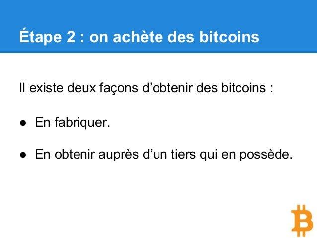 Étape 2 : on achète des bitcoins Il existe deux façons d'obtenir des bitcoins : ● En fabriquer. ● En obtenir auprès d'un t...