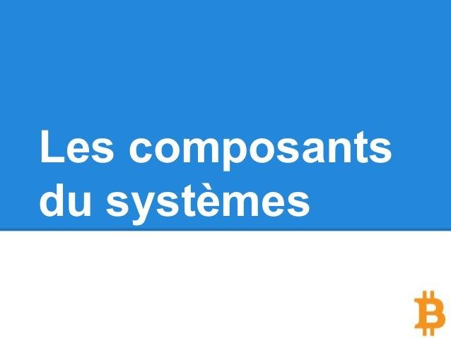 Les composants du systèmes