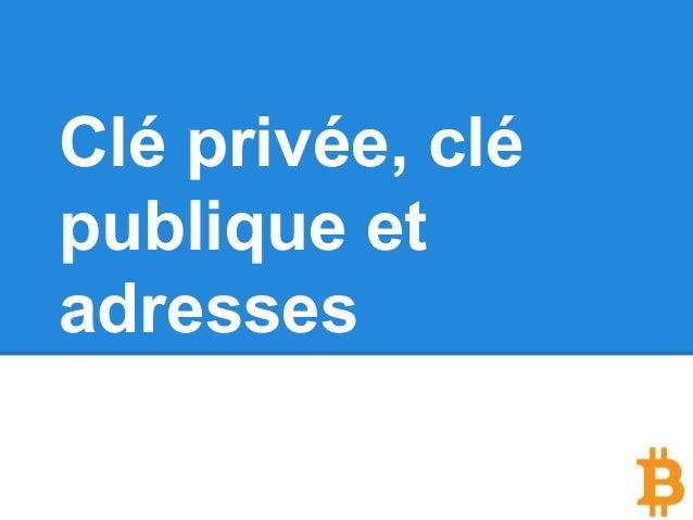 Clé privée, clé publique et adresses