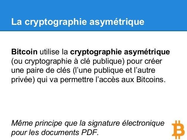La cryptographie asymétrique Bitcoin utilise la cryptographie asymétrique (ou cryptographie à clé publique) pour créer une...