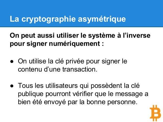 La cryptographie asymétrique On peut aussi utiliser le système à l'inverse pour signer numériquement : ● On utilise la clé...