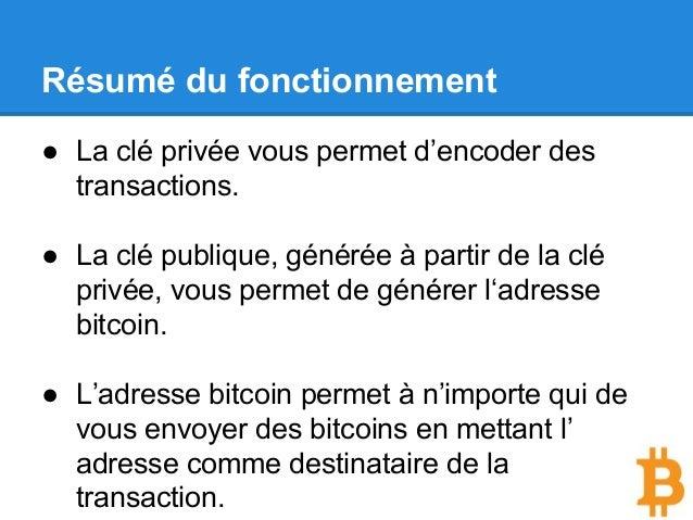 Résumé du fonctionnement ● La clé privée vous permet d'encoder des transactions. ● La clé publique, générée à partir de la...