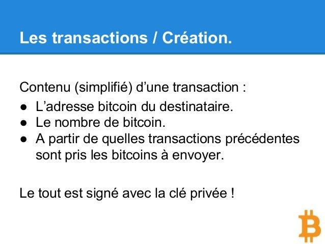 Contenu (simplifié) d'une transaction : ● L'adresse bitcoin du destinataire. ● Le nombre de bitcoin. ● A partir de quelles...