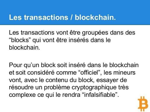 """Les transactions / blockchain. Les transactions vont être groupées dans des """"blocks"""" qui vont être insérés dans le blockch..."""