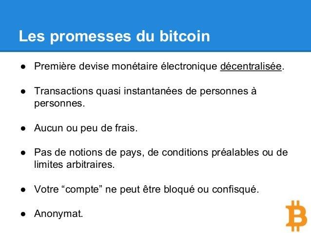 Les promesses du bitcoin ● Première devise monétaire électronique décentralisée. ● Transactions quasi instantanées de pers...