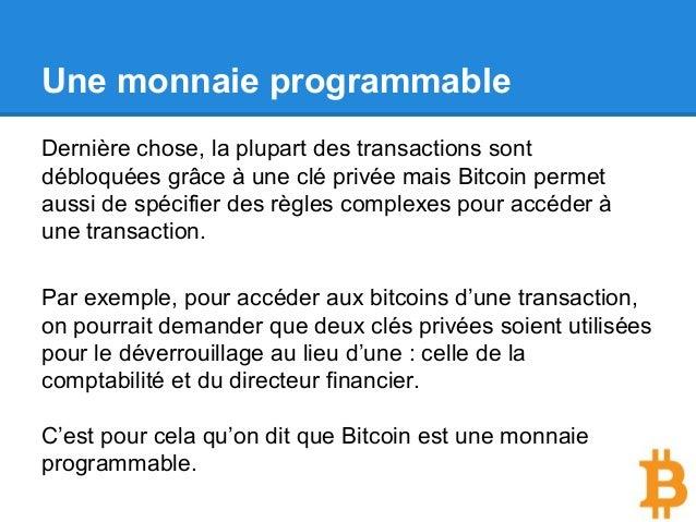 Une monnaie programmable Dernière chose, la plupart des transactions sont débloquées grâce à une clé privée mais Bitcoin p...
