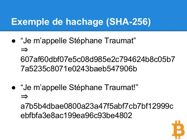 """Exemple de hachage (SHA-256) ● """"Je m'appelle Stéphane Traumat"""" ⇒ 607af60dbf07e5c08d985e2c794624b8c05b7 7a5235c8071e0243bae..."""