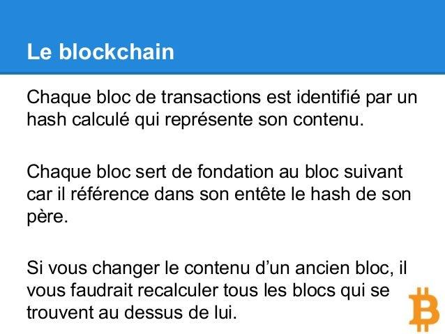 Le blockchain Chaque bloc de transactions est identifié par un hash calculé qui représente son contenu. Chaque bloc sert d...