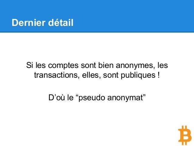 """Dernier détail Si les comptes sont bien anonymes, les transactions, elles, sont publiques ! D'où le """"pseudo anonymat"""""""