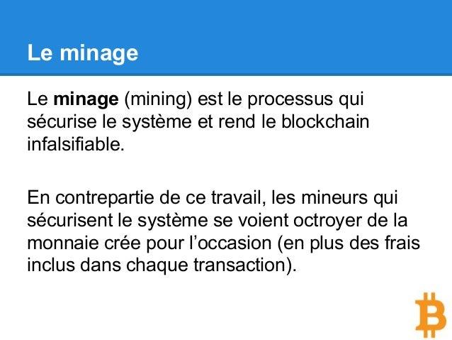 Le minage Le minage (mining) est le processus qui sécurise le système et rend le blockchain infalsifiable. En contrepartie...