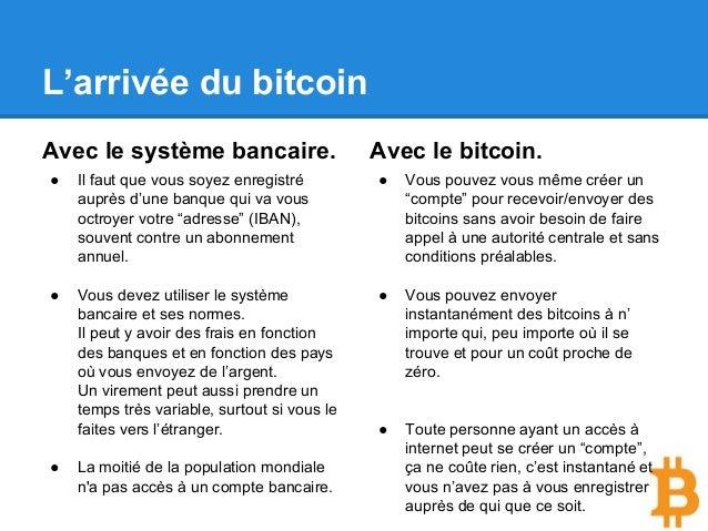 L'arrivée du bitcoin Avec le système bancaire. ● Il faut que vous soyez enregistré auprès d'une banque qui va vous octroye...