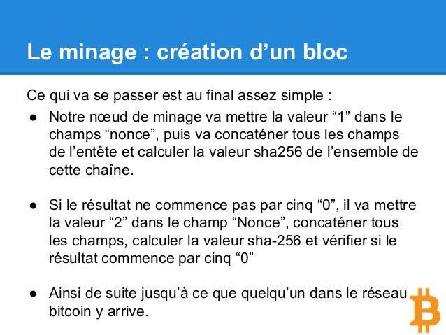 Le minage : création d'un bloc Ce qui va se passer est au final assez simple : ● Notre nœud de minage va mettre la valeur ...