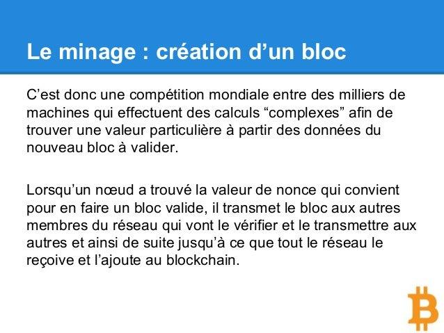 Le minage : création d'un bloc C'est donc une compétition mondiale entre des milliers de machines qui effectuent des calcu...