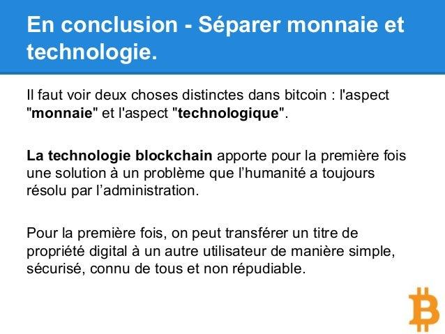 """En conclusion - Séparer monnaie et technologie. Il faut voir deux choses distinctes dans bitcoin : l'aspect """"monnaie"""" et l..."""