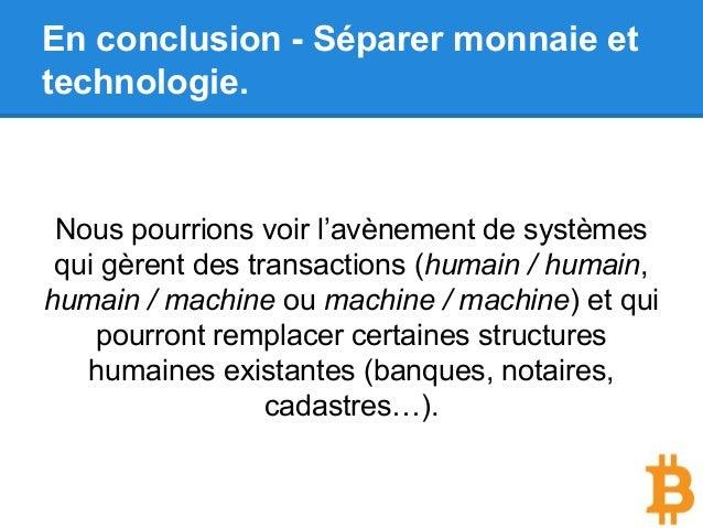 En conclusion - Séparer monnaie et technologie. Nous pourrions voir l'avènement de systèmes qui gèrent des transactions (h...