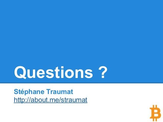 Questions ? Stéphane Traumat http://about.me/straumat