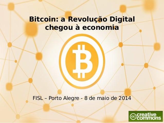 Bitcoin: a Revolução Digital chegou à economia FISL – Porto Alegre - 8 de maio de 2014