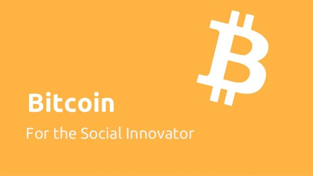Bitcoin For the Social Innovator