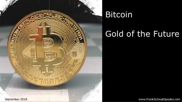 www.FrankSchwabSpeaks.comSeptember 2018 Bitcoin Gold of the Future