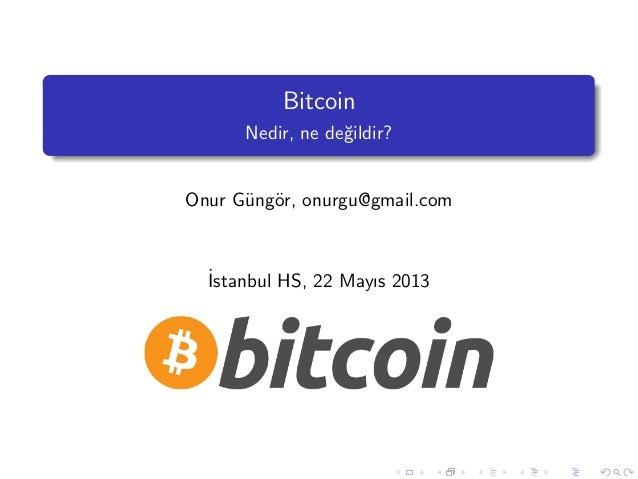 BitcoinNedir, ne de˘gildir?Onur G¨ung¨or, onurgu@gmail.com˙Istanbul HS, 22 Mayıs 2013