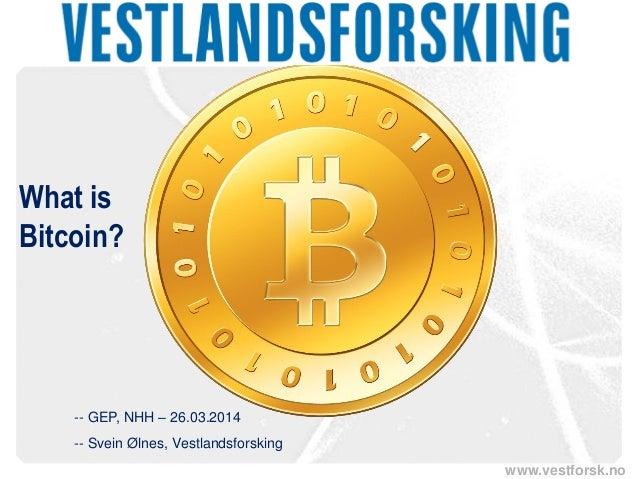 www.vestforsk.no What is Bitcoin? -- GEP, NHH – 26.03.2014 -- Svein Ølnes, Vestlandsforsking