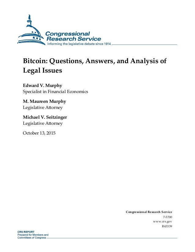 Bitcoin: Questions, Answers, and Analysis of Legal Issues Edward V. Murphy Specialist in Financial Economics M. Maureen Mu...