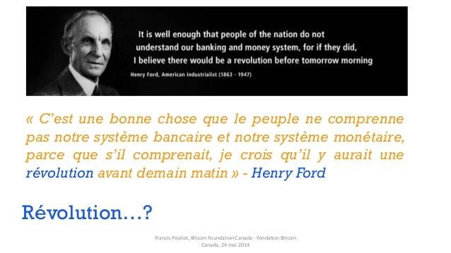 « C'est une bonne chose que le peuple ne comprenne pas notre système bancaire et notre système monétaire, parce que s'il c...