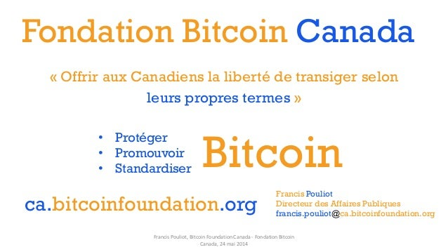 Fondation Bitcoin Canada • Protéger • Promouvoir • Standardiser Francis Pouliot Directeur des Affaires Publiques francis.p...