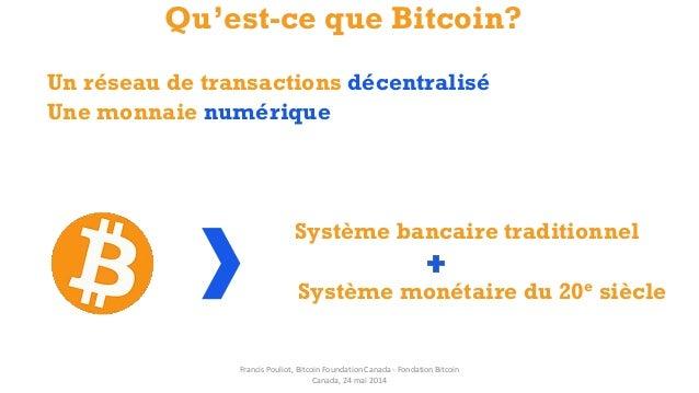 Système bancaire traditionnel Système monétaire du 20e siècle Qu'est-ce que Bitcoin? Un réseau de transactions décentralis...