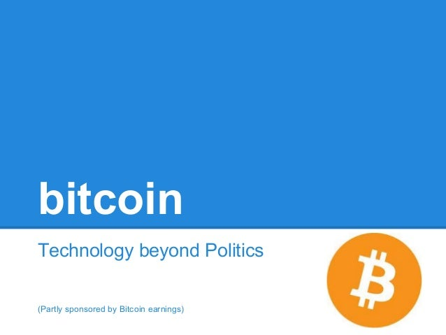 bitcoin Technology beyond Politics (Partly sponsored by Bitcoin earnings)