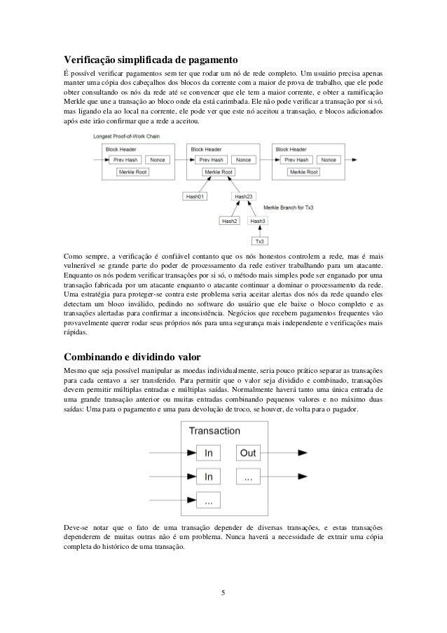 Verificação simplificada de pagamento É possível verificar pagamentos sem ter que rodar um nó de rede completo. Um usuário...