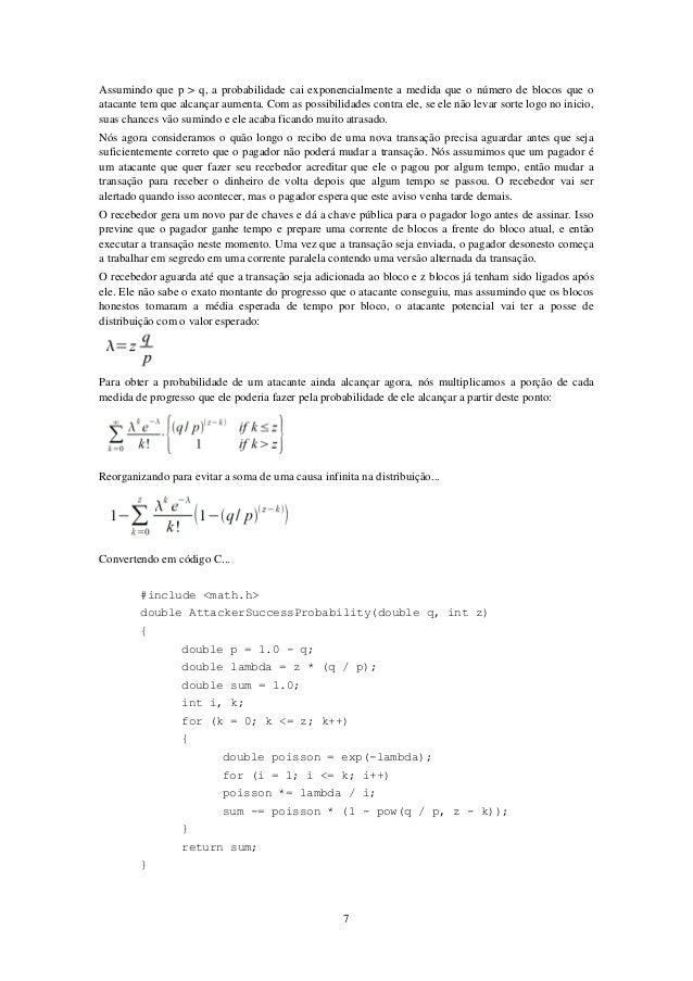 Assumindo que p > q, a probabilidade cai exponencialmente a medida que o número de blocos que o atacante tem que alcançar ...