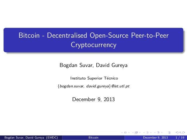Bitcoin - Decentralised Open-Source Peer-to-Peer Cryptocurrency Bogdan Suvar, David Gureya Instituto Superior T´cnico e {b...