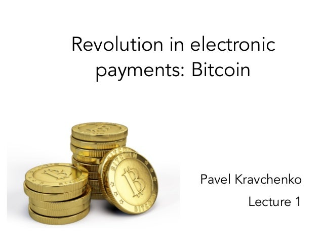 Revolution in electronic payments: Bitcoin Pavel Kravchenko Lecture 1