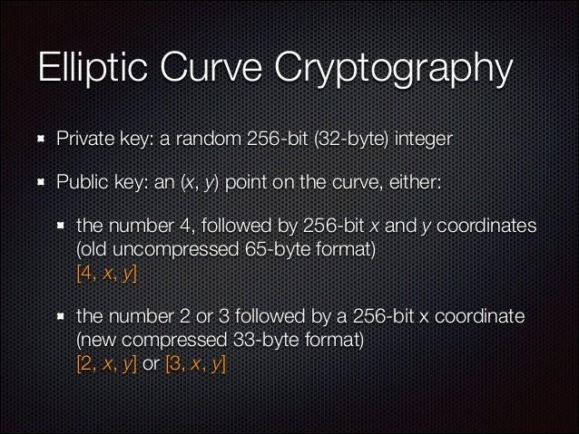 Elliptic Curve Cryptography Private key: a random 256-bit (32-byte) integer Public key: an (x, y) point on the curve, eith...