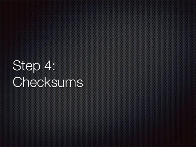 Step 4: Checksums