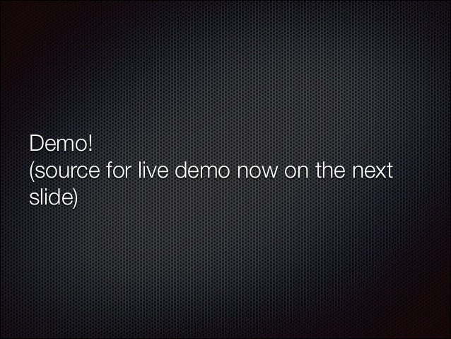 Demo! (source for live demo now on the next slide)