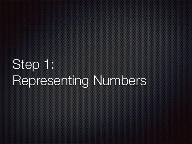 Step 1: Representing Numbers
