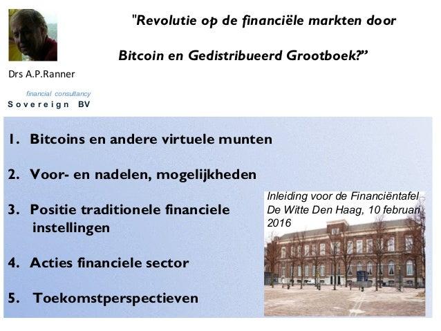 1. Bitcoins en andere virtuele munten 2. Voor- en nadelen, mogelijkheden 3. Positie traditionele financiele instellingen 4...